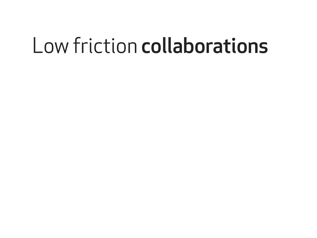 Low friction collaborations