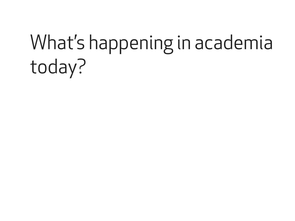 What's happening in academia today?