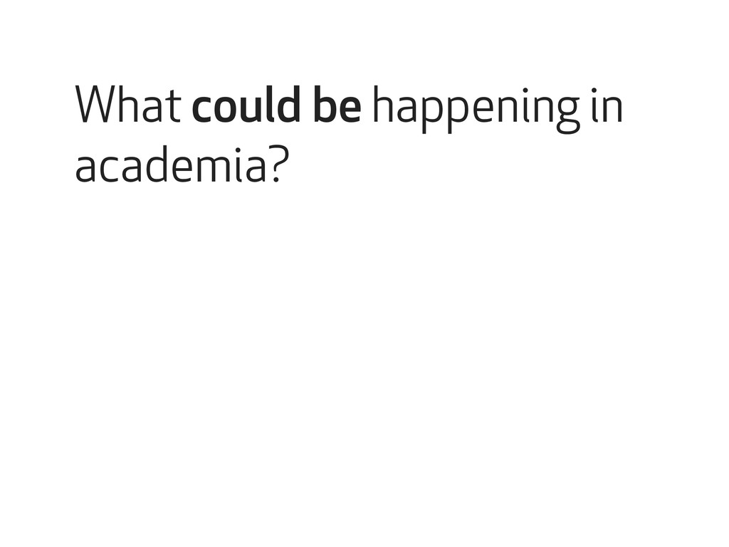 What could be happening in academia?