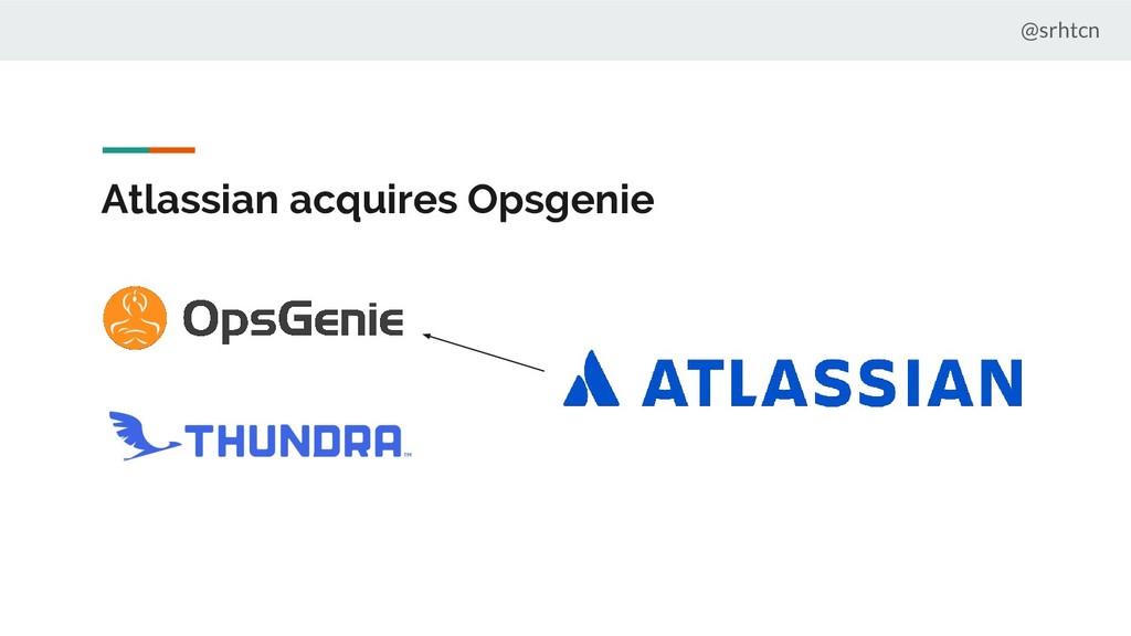 @srhtcn Atlassian acquires Opsgenie