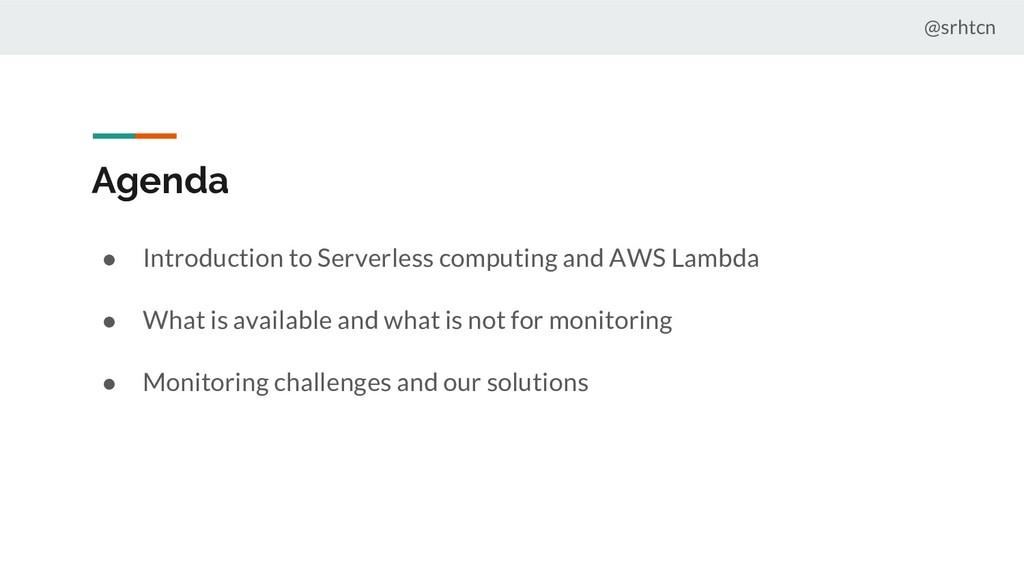 @srhtcn Agenda ● Introduction to Serverless com...