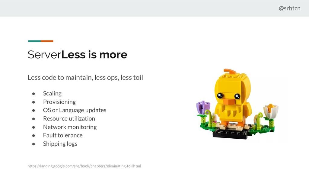 @srhtcn ServerLess is more Less code to maintai...