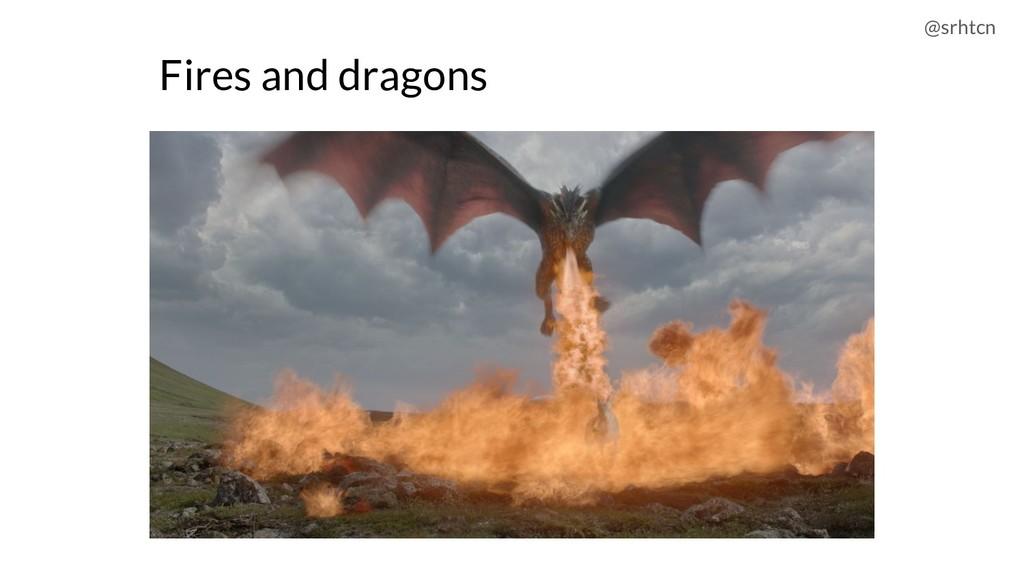 @srhtcn Fires and dragons