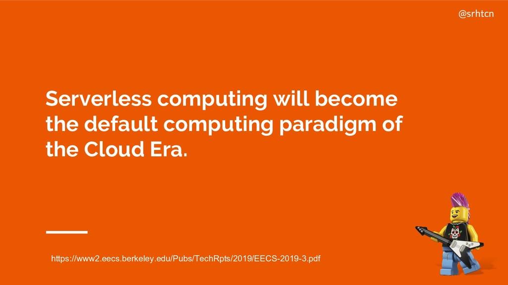 @srhtcn Serverless computing will become the de...