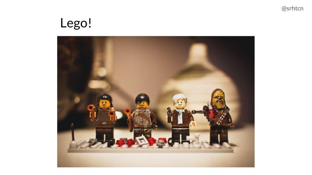 @srhtcn Lego!