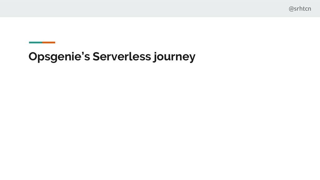 @srhtcn Opsgenie's Serverless journey
