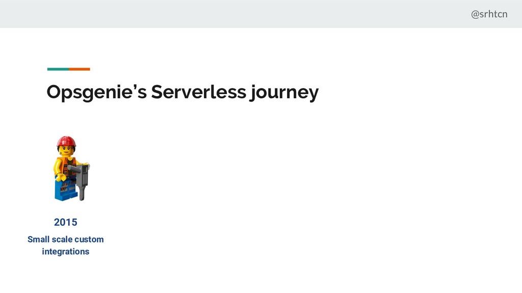 @srhtcn Opsgenie's Serverless journey 2015 Smal...