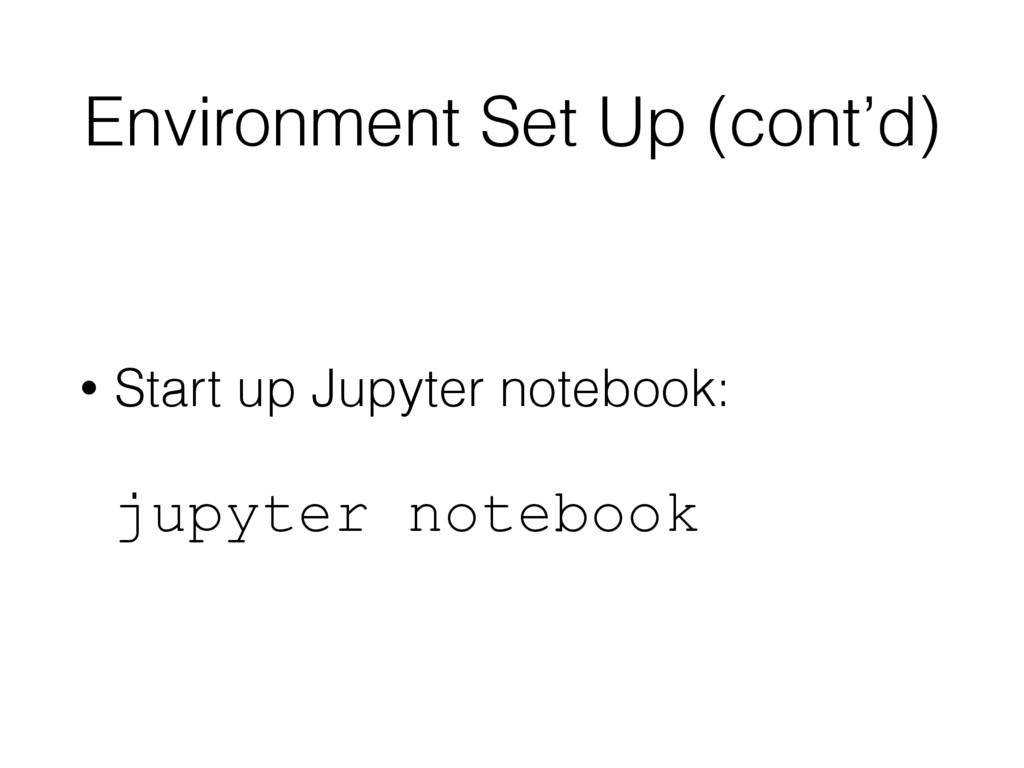 Environment Set Up (cont'd) • Start up Jupyter ...