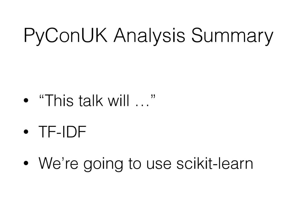 """PyConUK Analysis Summary • """"This talk will …"""" •..."""