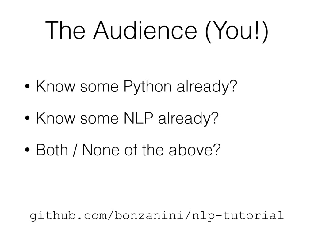 The Audience (You!) • Know some Python already?...