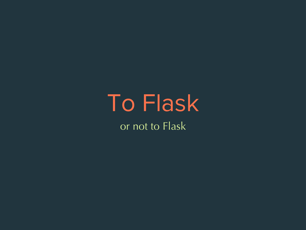 To Flask or not to Flask