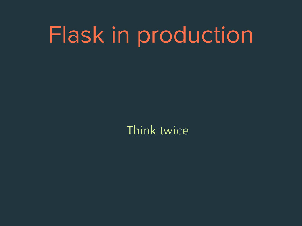 Flask in production Think twice