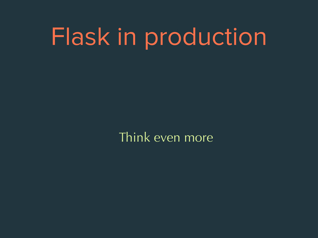 Flask in production Think even more