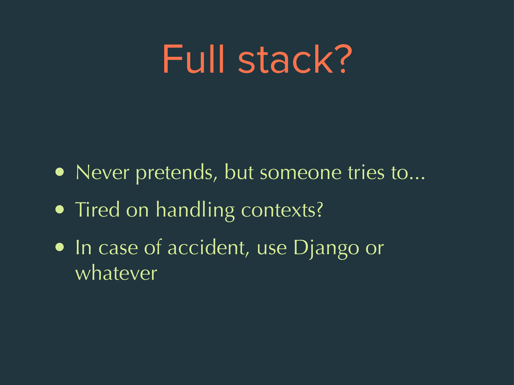 Full stack? • Never pretends, but someone tries...