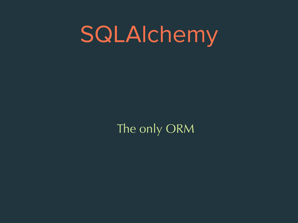 SQLAlchemy The only ORM