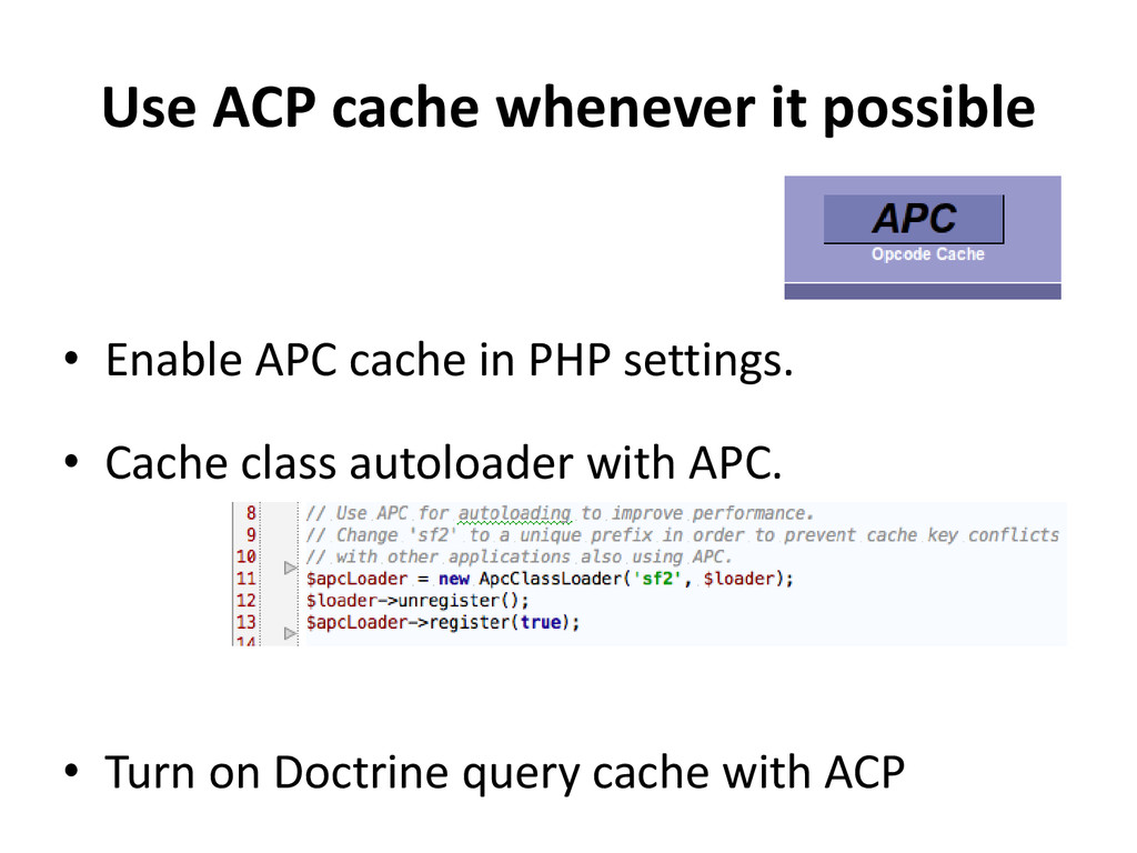 Use ACP cache whenever it possible • Enable APC...