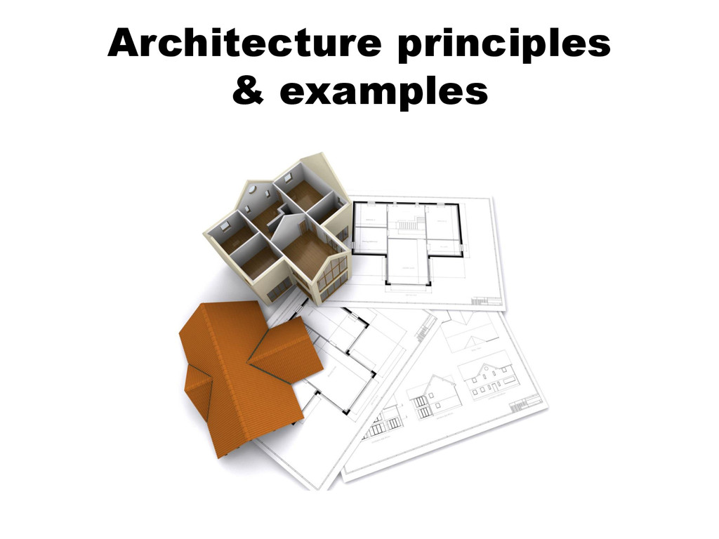 Architecture principles & examples