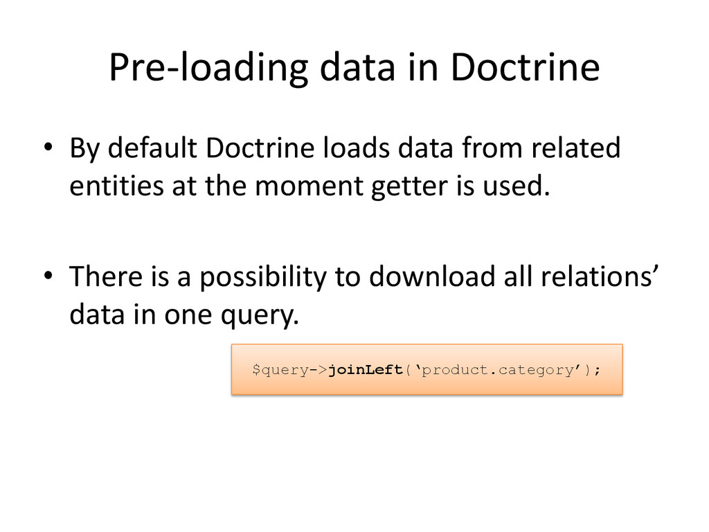 Pre-loading data in Doctrine • By default Doctr...