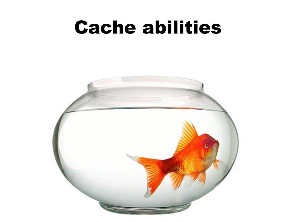 Cache abilities