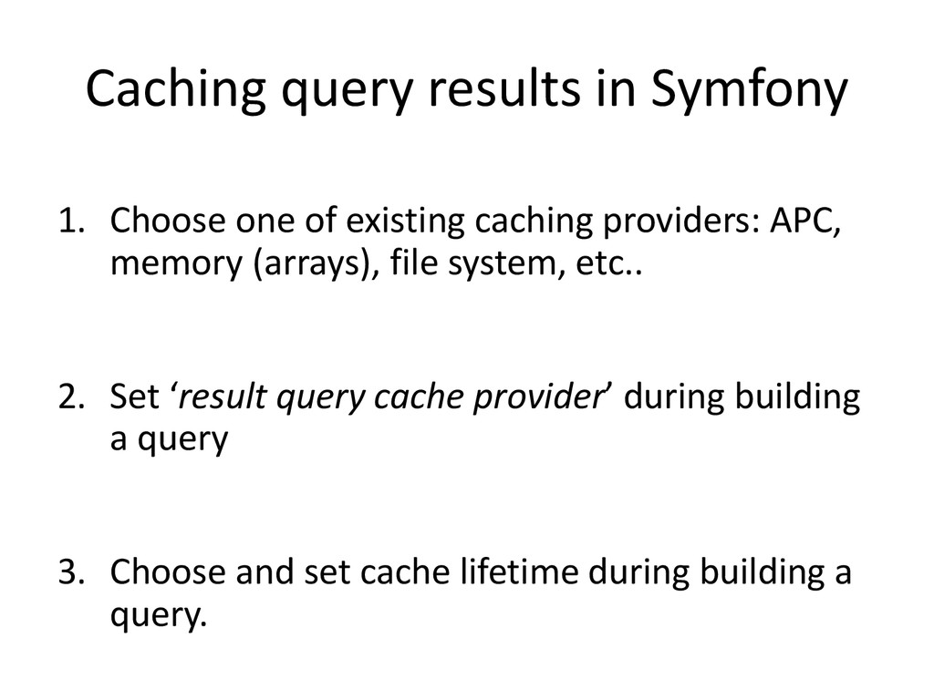 Caching query results in Symfony 1. Choose one ...