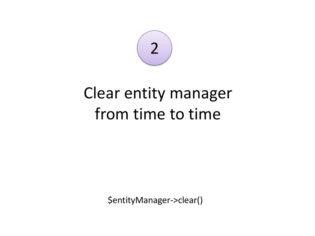 Clear entity manager from time to time $entityM...
