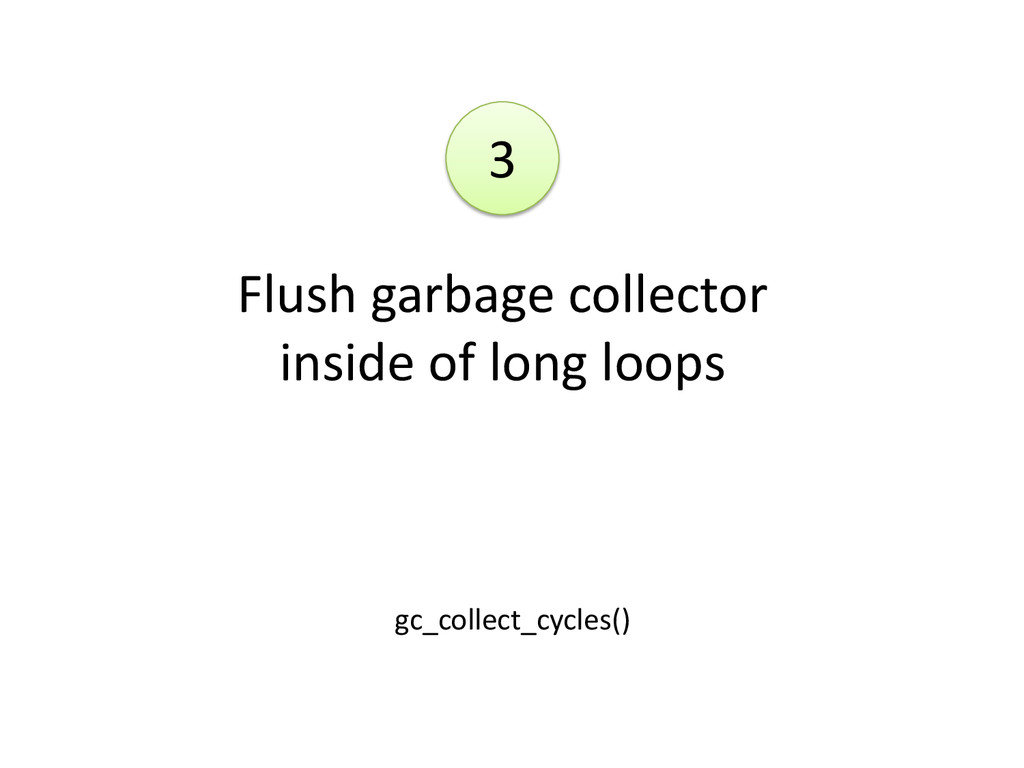 Flush garbage collector inside of long loops gc...