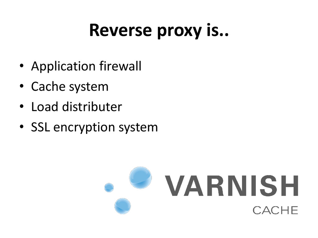 Reverse proxy is.. • Application firewall • Cac...