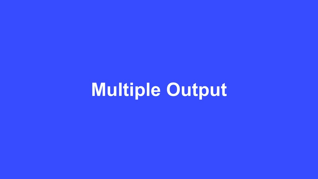 Multiple Output