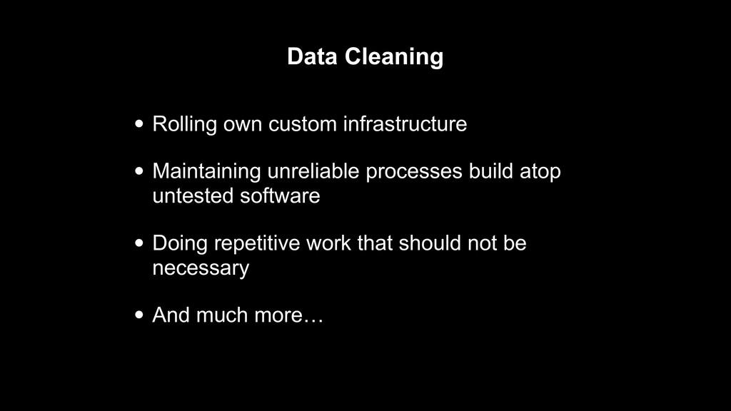 Data Cleaning • Rolling own custom infrastructu...