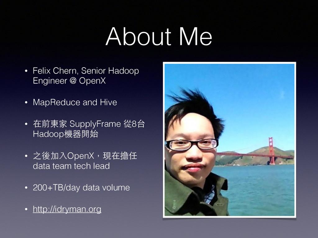 About Me • Felix Chern, Senior Hadoop Engineer ...