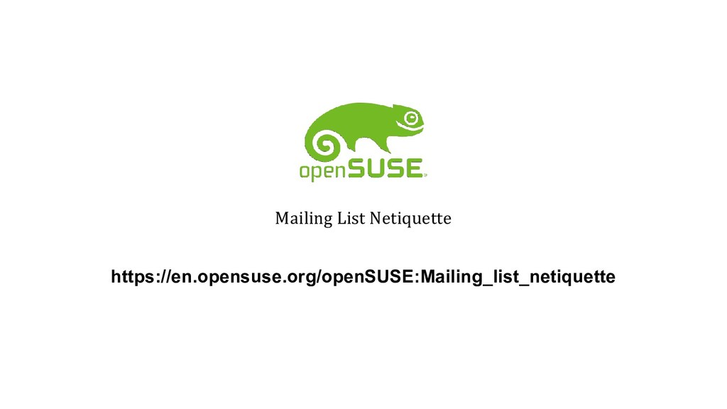 Mailing List Netiquette https://en.opensuse.org...