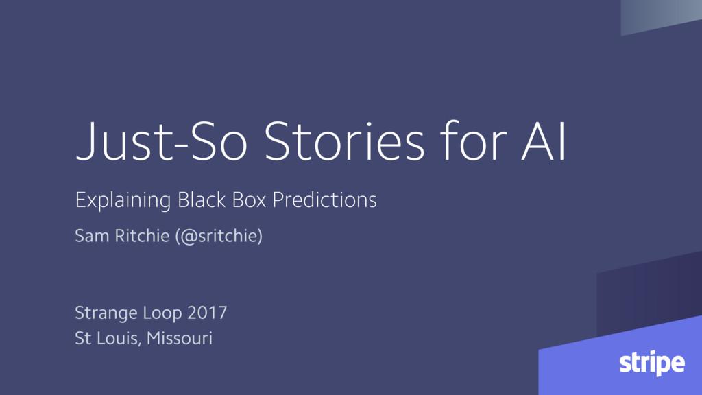 Just-So Stories for AI Explaining Black Box Pre...