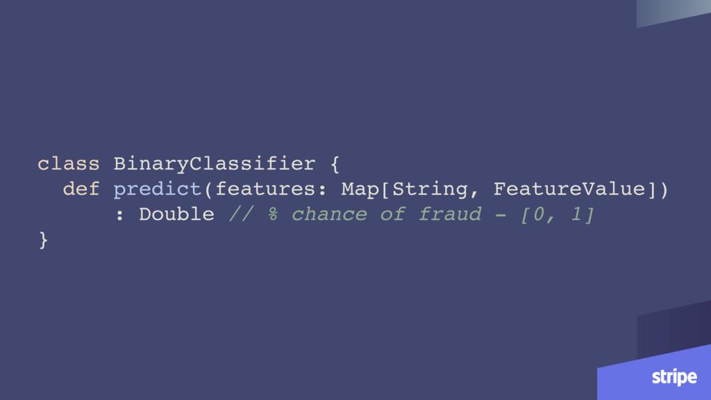 class BinaryClassifier { def predict(features: ...