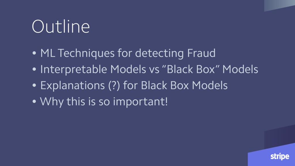 Outline • ML Techniques for detecting Fraud • I...