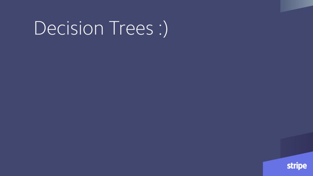 Decision Trees :)
