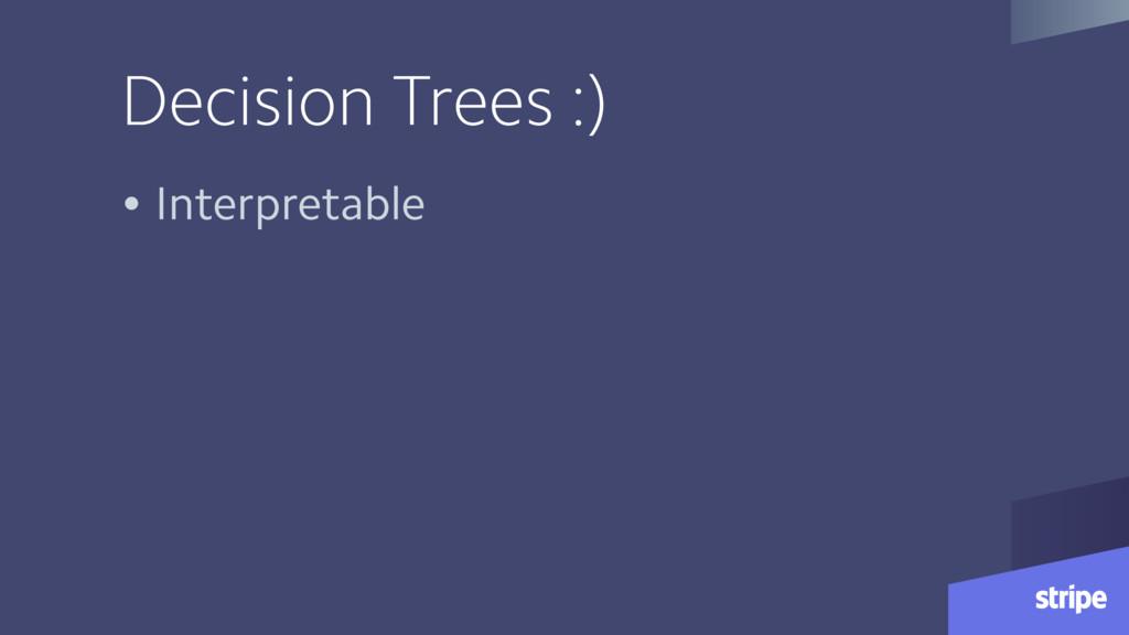 Decision Trees :) • Interpretable
