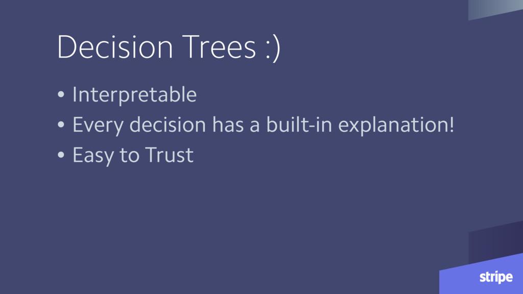 Decision Trees :) • Interpretable • Every decis...