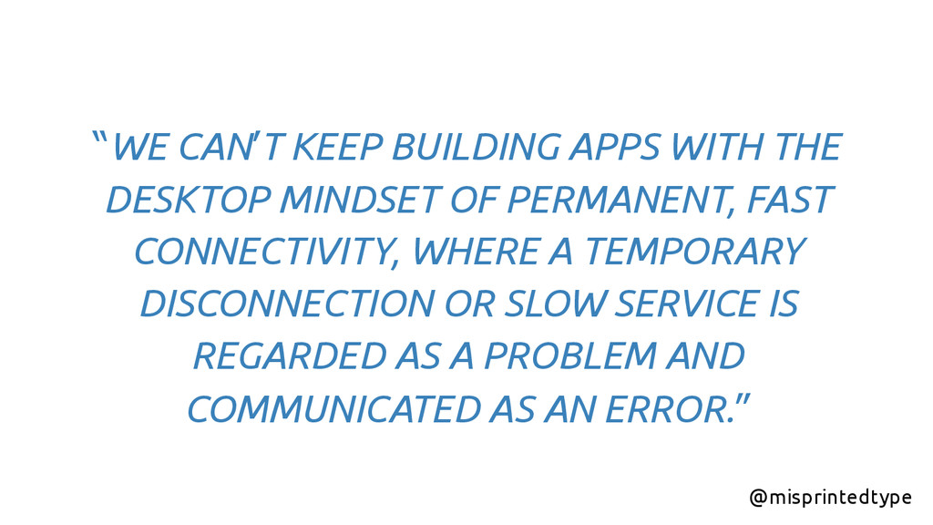 """""""WE CAN'T KEEP BUILDING APPS WITH THE DESKTOP M..."""