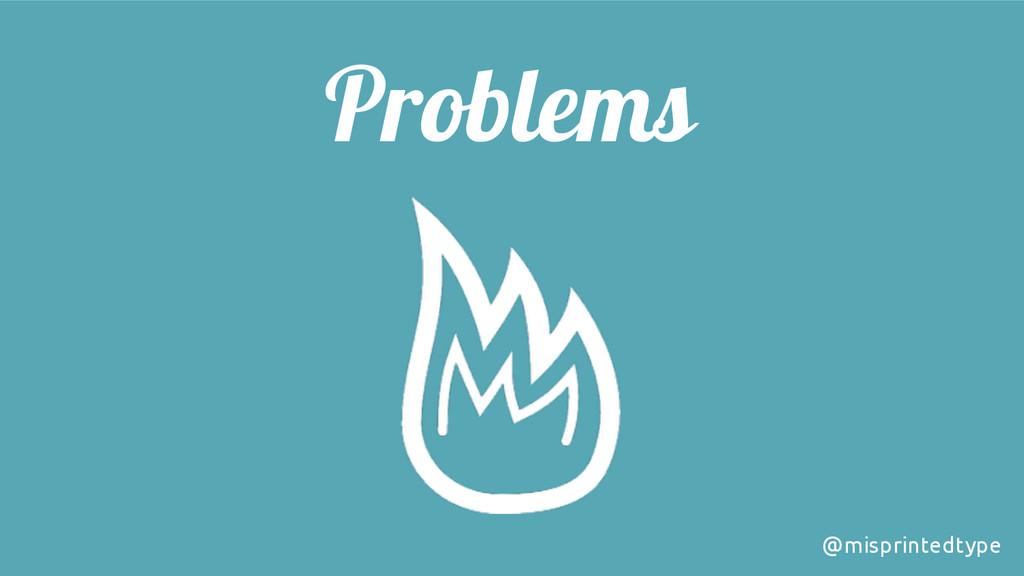 Problems @misprintedtype