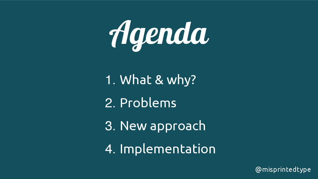 Agenda! 1. What & why? 2. Problems 3. New appro...
