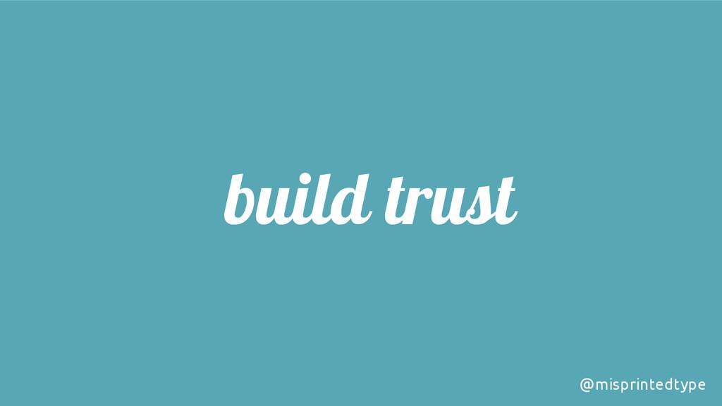 build trust @misprintedtype