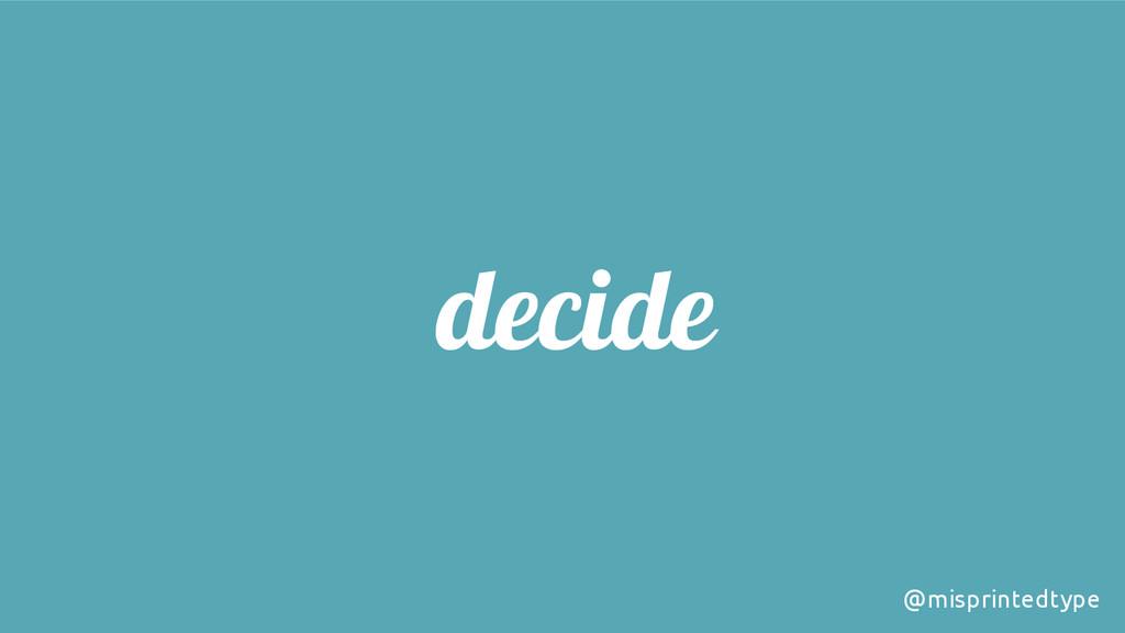 decide @misprintedtype