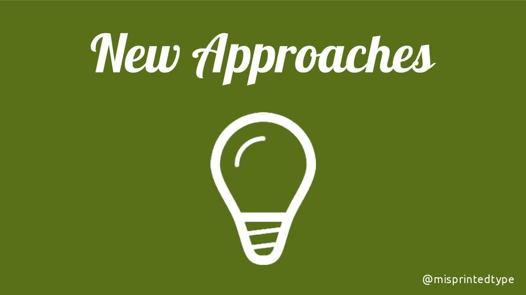 New Approaches @misprintedtype