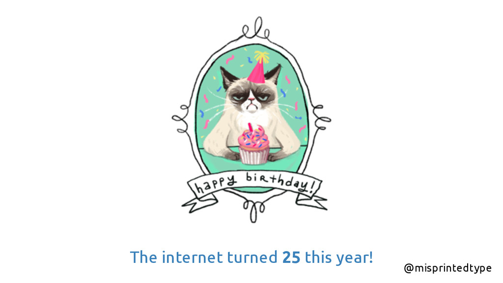 The internet turned 25 this year! @misprintedty...