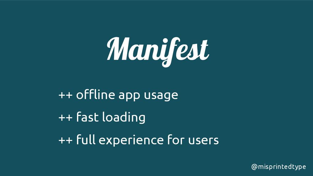 Manifest ++ offline app usage ++ fast loading +...
