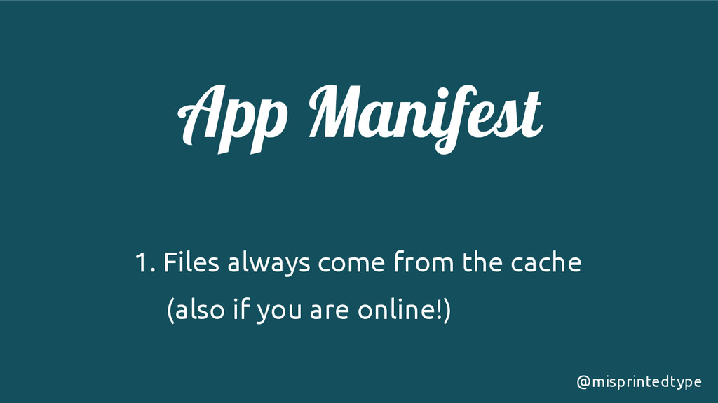 App Manifest ! 1. Files always come from the ca...