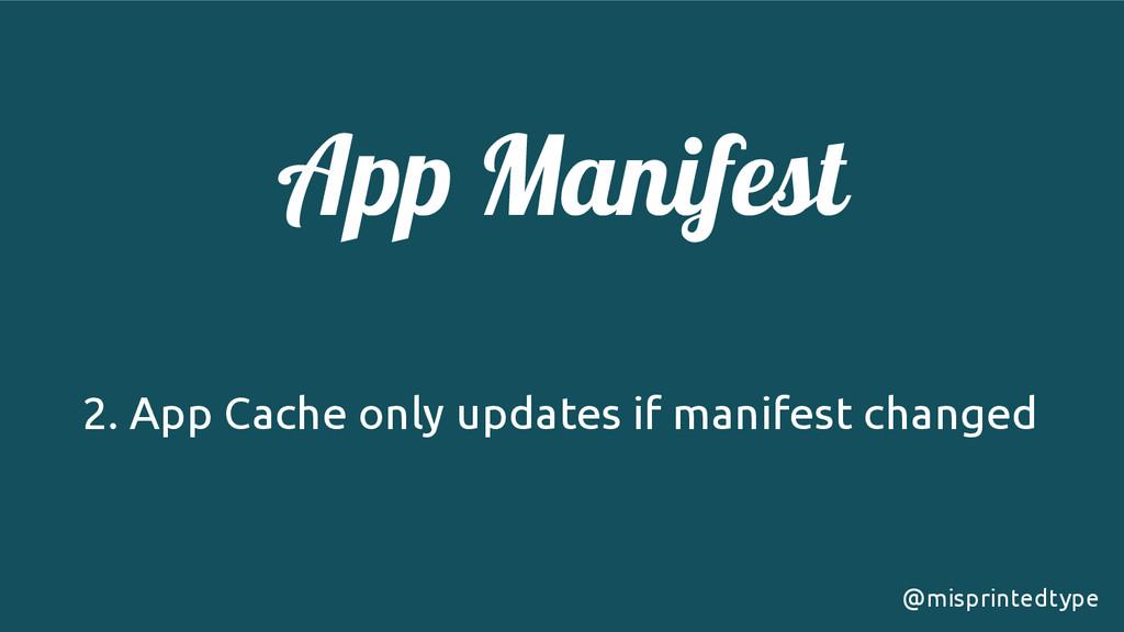 App Manifest ! 2. App Cache only updates if man...