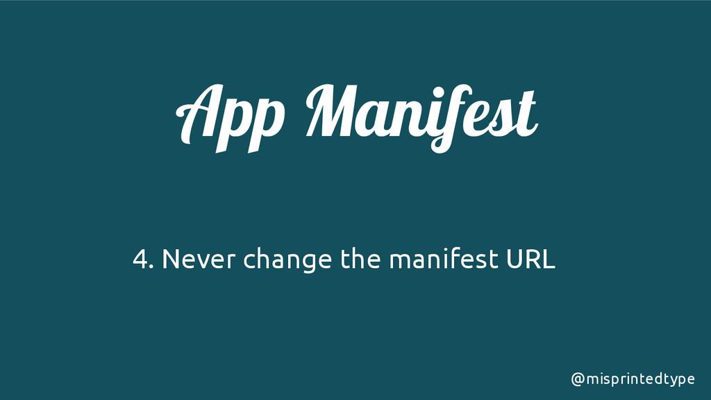 App Manifest ! 4. Never change the manifest URL...