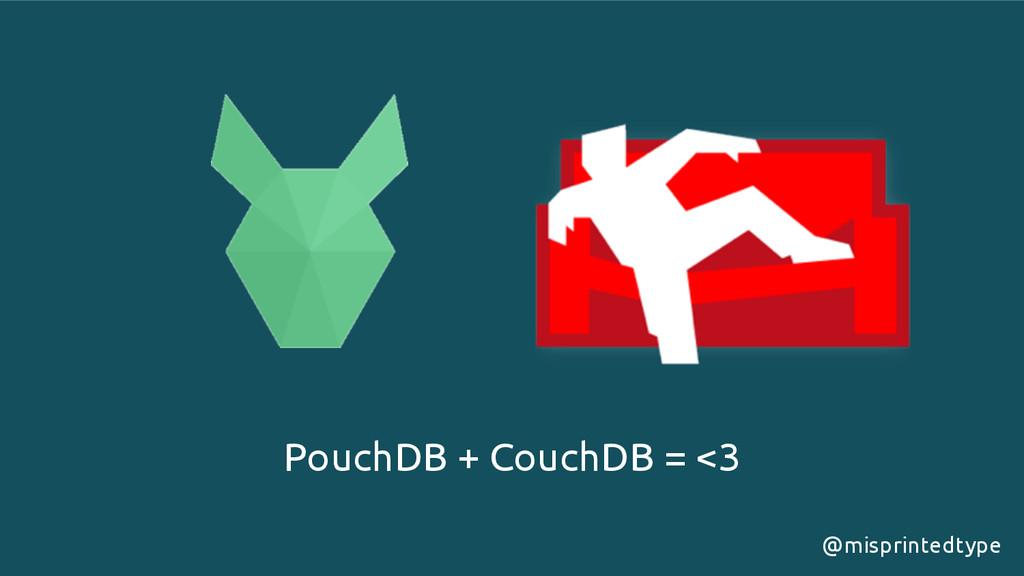 ! ! ! ! PouchDB + CouchDB = <3 ! @misprintedtype