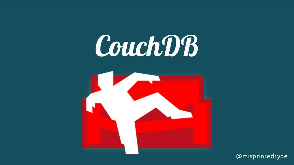 CouchDB ! @misprintedtype